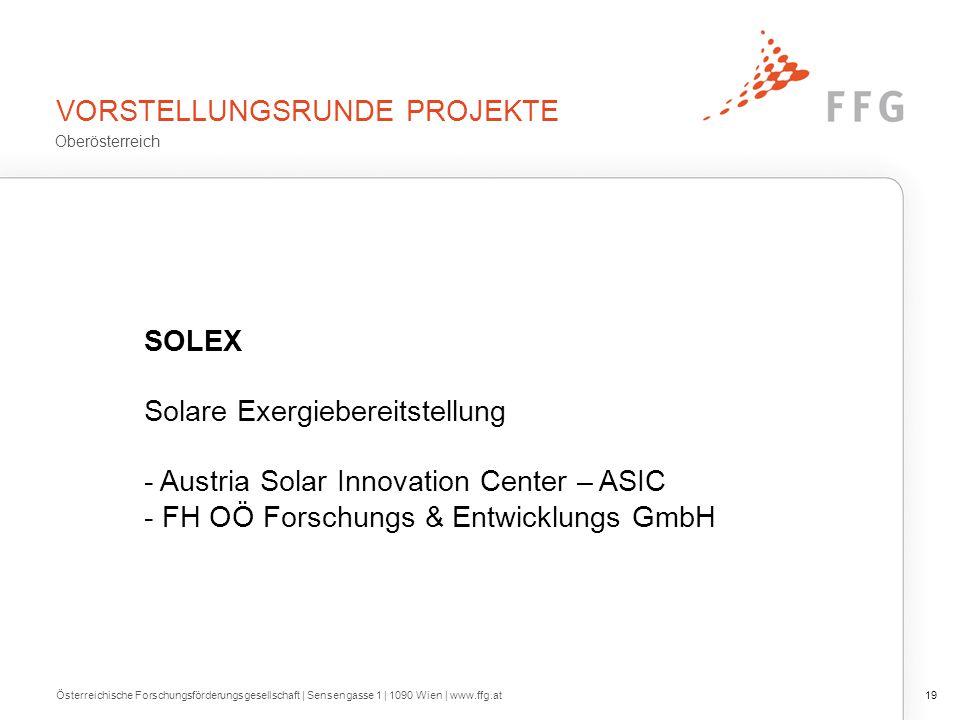 VORSTELLUNGSRUNDE PROJEKTE Österreichische Forschungsförderungsgesellschaft | Sensengasse 1 | 1090 Wien | www.ffg.at19 SOLEX Solare Exergiebereitstell