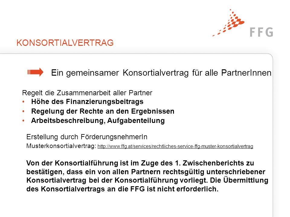 KONSORTIALVERTRAG Ein gemeinsamer Konsortialvertrag für alle PartnerInnen Regelt die Zusammenarbeit aller Partner Höhe des Finanzierungsbeitrags Regel