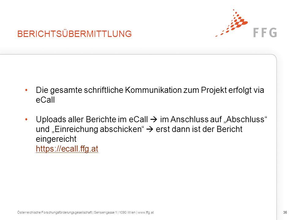 """BERICHTSÜBERMITTLUNG 35 Die gesamte schriftliche Kommunikation zum Projekt erfolgt via eCall Uploads aller Berichte im eCall  im Anschluss auf """"Absch"""