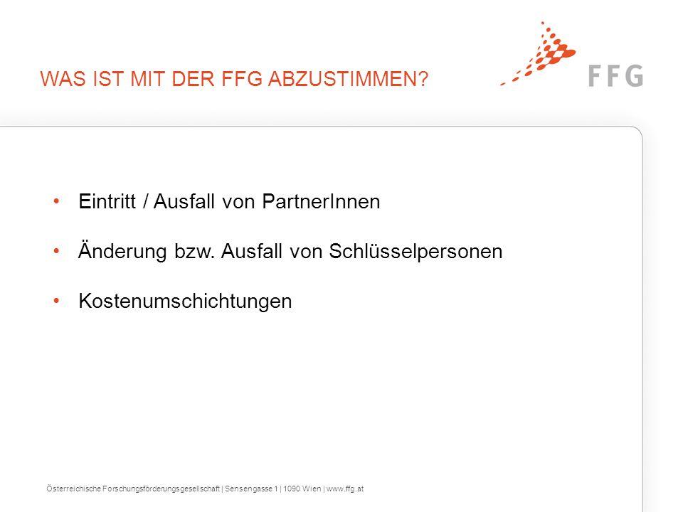 Eintritt / Ausfall von PartnerInnen Änderung bzw. Ausfall von Schlüsselpersonen Kostenumschichtungen WAS IST MIT DER FFG ABZUSTIMMEN? Österreichische