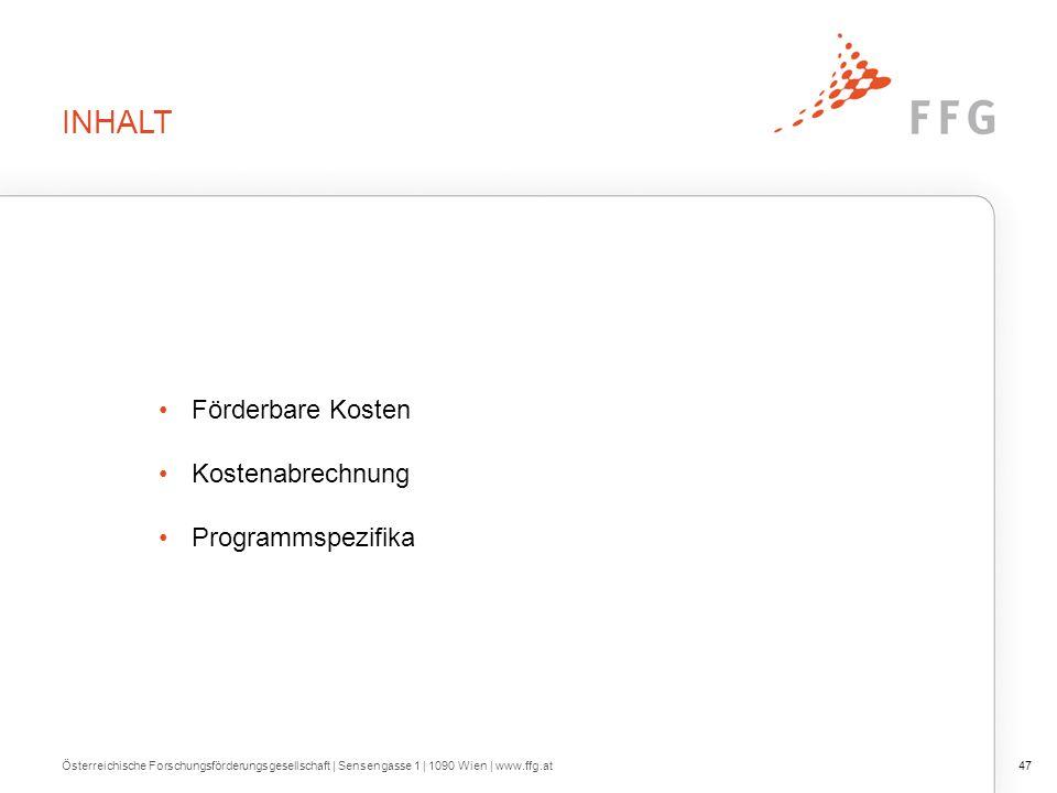INHALT Förderbare Kosten Kostenabrechnung Programmspezifika 47Österreichische Forschungsförderungsgesellschaft | Sensengasse 1 | 1090 Wien | www.ffg.a