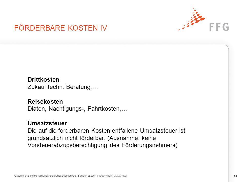 FÖRDERBARE KOSTEN IV Österreichische Forschungsförderungsgesellschaft | Sensengasse 1 | 1090 Wien | www.ffg.at51 Drittkosten Zukauf techn. Beratung,…