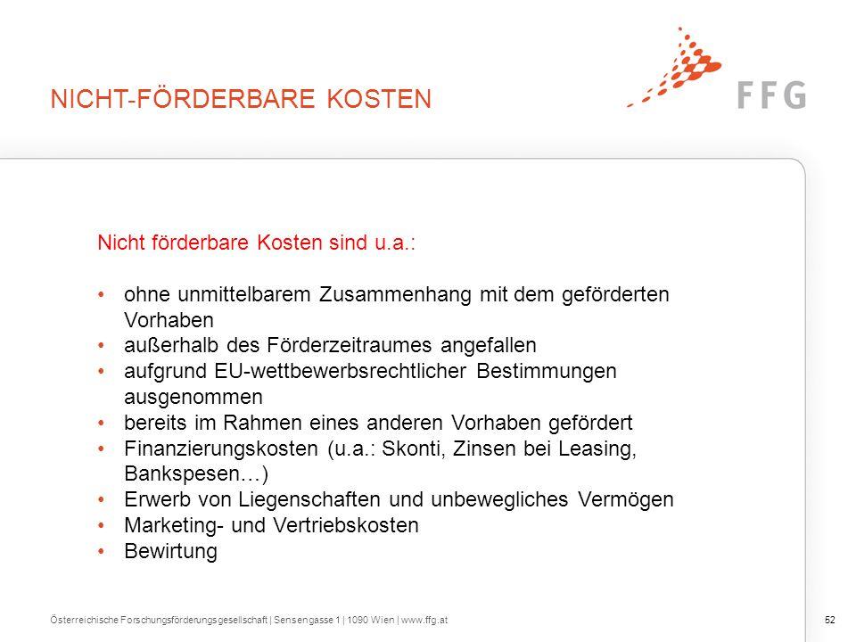NICHT-FÖRDERBARE KOSTEN Österreichische Forschungsförderungsgesellschaft | Sensengasse 1 | 1090 Wien | www.ffg.at52 Nicht förderbare Kosten sind u.a.: