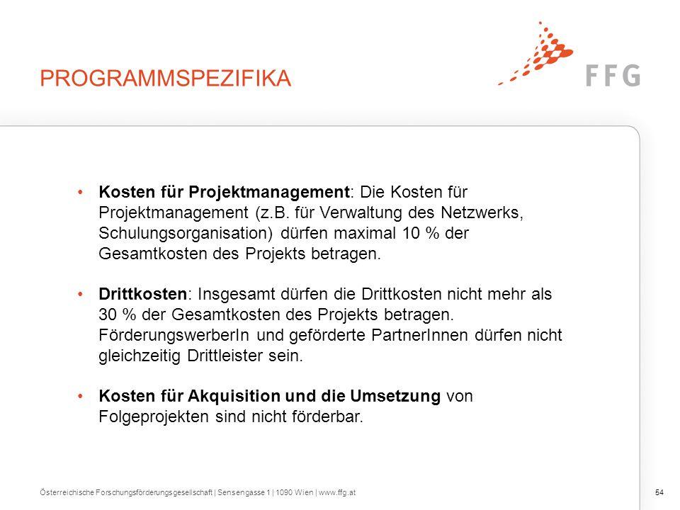 PROGRAMMSPEZIFIKA Österreichische Forschungsförderungsgesellschaft | Sensengasse 1 | 1090 Wien | www.ffg.at54 Kosten für Projektmanagement: Die Kosten