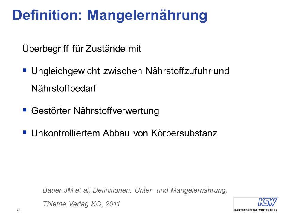 27 Definition: Mangelernährung Bauer JM et al, Definitionen: Unter- und Mangelernährung, Thieme Verlag KG, 2011 Überbegriff für Zustände mit  Ungleic