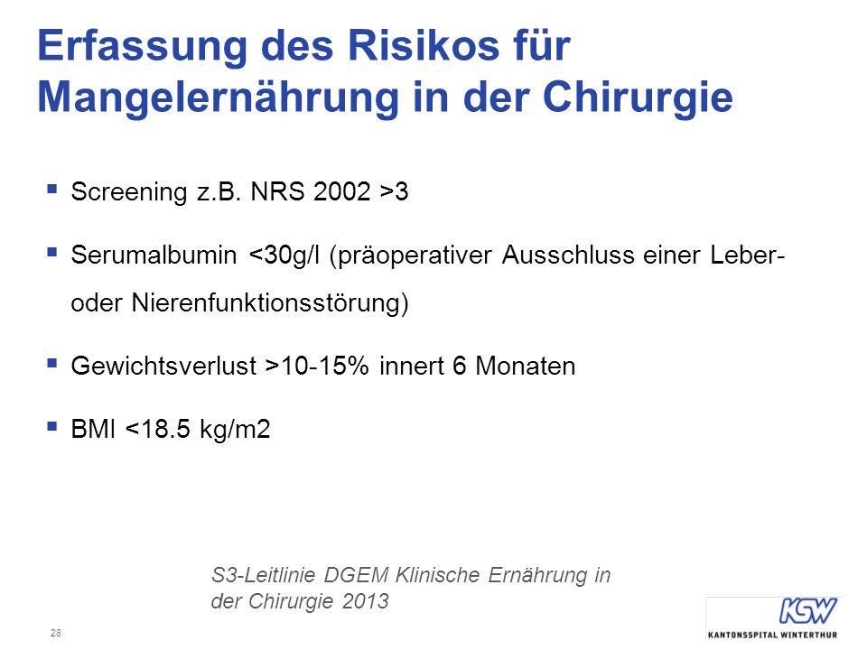 28 Erfassung des Risikos für Mangelernährung in der Chirurgie  Screening z.B. NRS 2002 >3  Serumalbumin <30g/l (präoperativer Ausschluss einer Leber