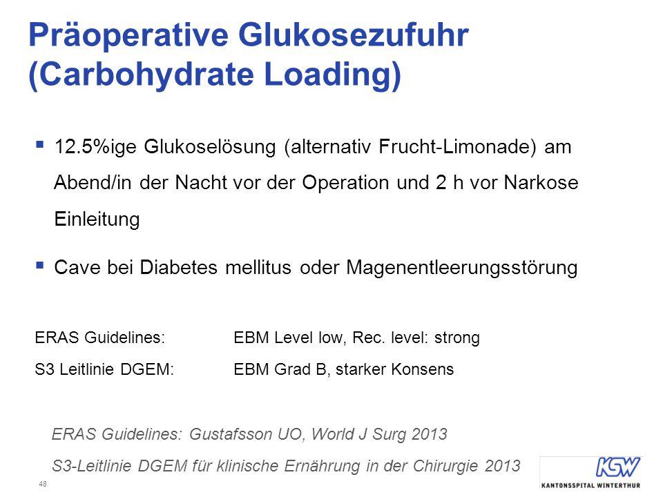 48 Präoperative Glukosezufuhr (Carbohydrate Loading)  12.5%ige Glukoselösung (alternativ Frucht-Limonade) am Abend/in der Nacht vor der Operation und