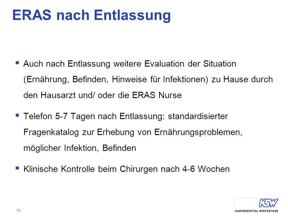 53 ERAS nach Entlassung  Auch nach Entlassung weitere Evaluation der Situation (Ernährung, Befinden, Hinweise für Infektionen) zu Hause durch den Hau