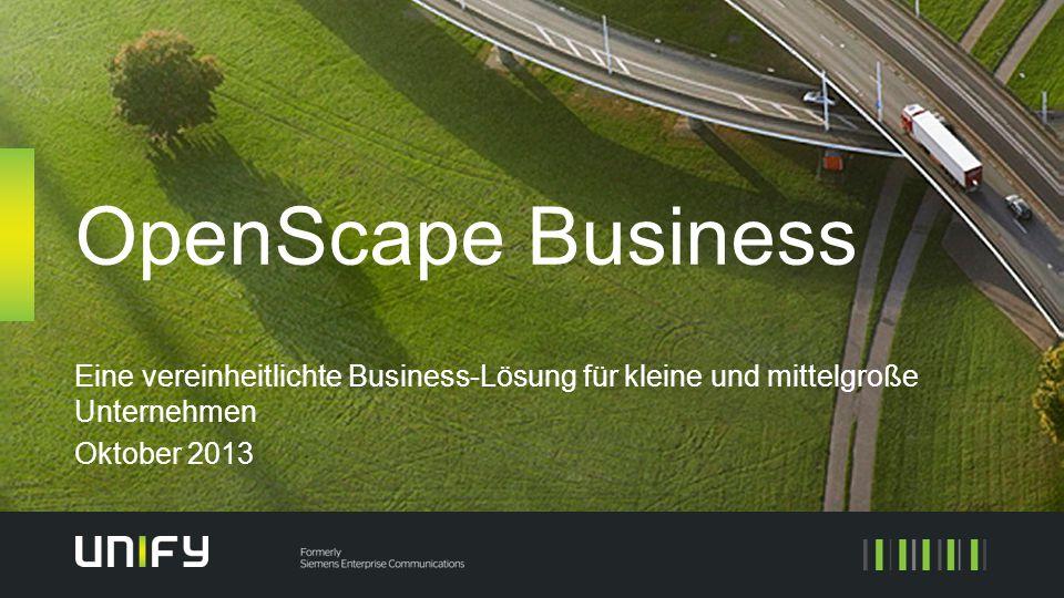 OpenScape Business Eine vereinheitlichte Business-Lösung für kleine und mittelgroße Unternehmen Oktober 2013