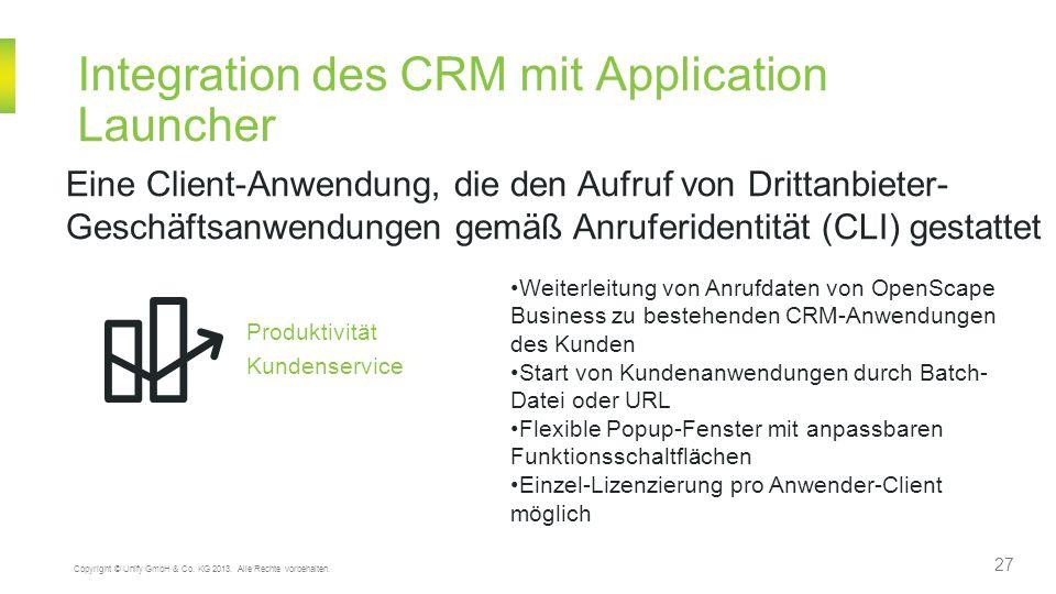 27 Copyright © Unify GmbH & Co. KG 2013. Alle Rechte vorbehalten. Integration des CRM mit Application Launcher Eine Client-Anwendung, die den Aufruf v