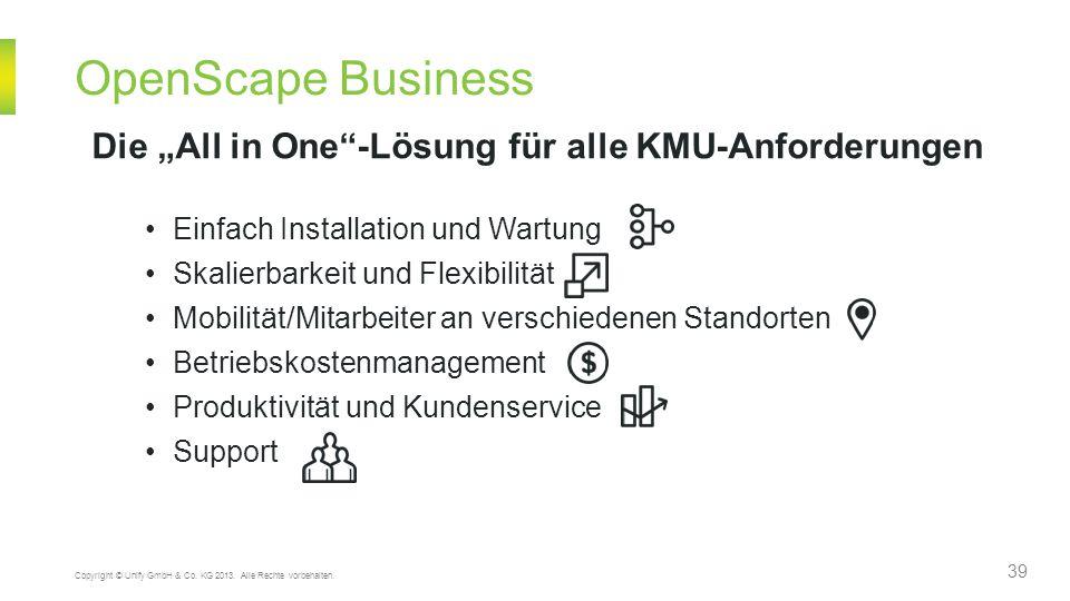 """OpenScape Business 39 Copyright © Unify GmbH & Co. KG 2013. Alle Rechte vorbehalten. Die """"All in One""""-Lösung für alle KMU-Anforderungen Einfach Instal"""
