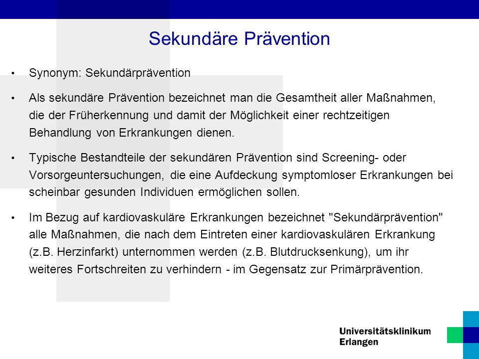 Synonym: Sekundärprävention Als sekundäre Prävention bezeichnet man die Gesamtheit aller Maßnahmen, die der Früherkennung und damit der Möglichkeit ei