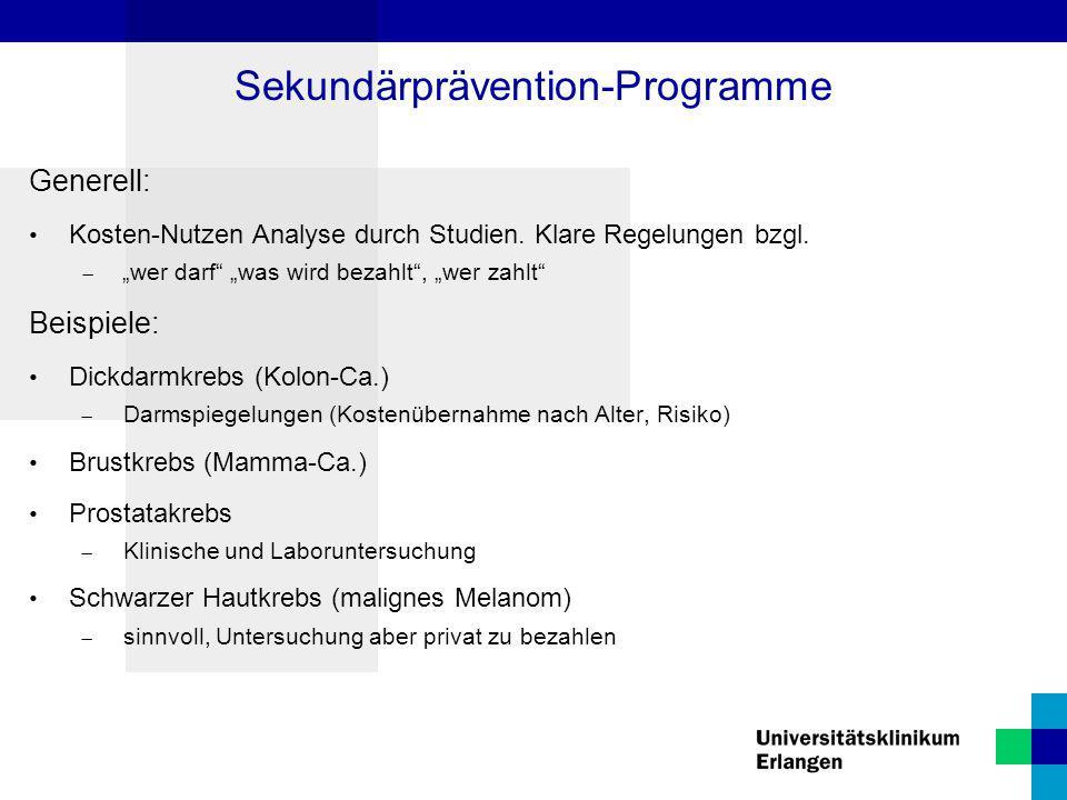 """Generell: Kosten-Nutzen Analyse durch Studien. Klare Regelungen bzgl.  """"wer darf"""" """"was wird bezahlt"""", """"wer zahlt"""" Beispiele: Dickdarmkrebs (Kolon-Ca."""