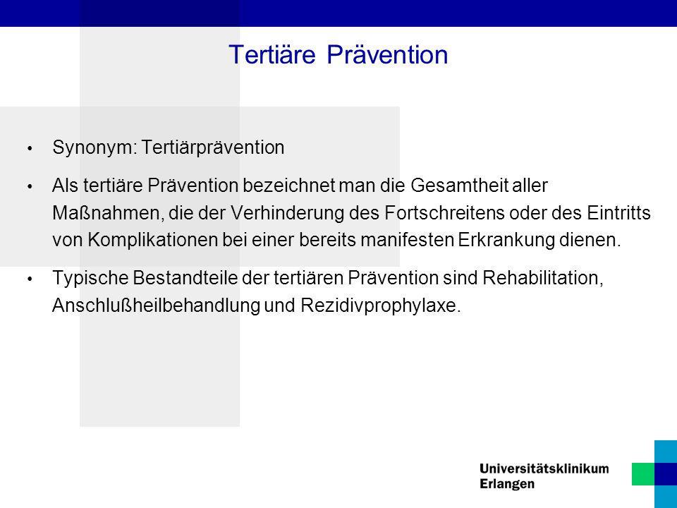 Synonym: Tertiärprävention Als tertiäre Prävention bezeichnet man die Gesamtheit aller Maßnahmen, die der Verhinderung des Fortschreitens oder des Ein
