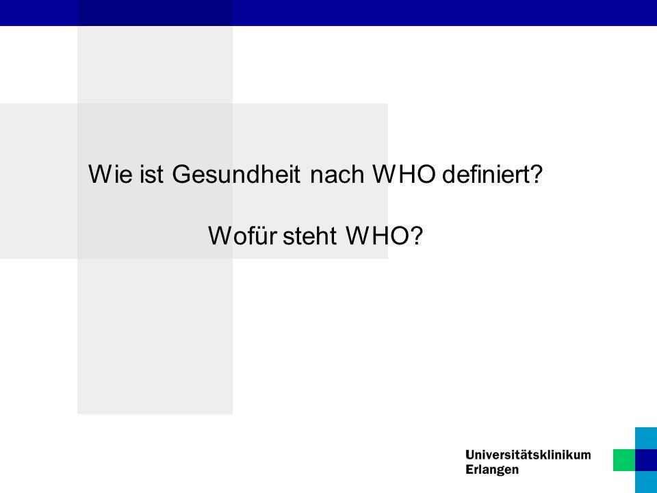 Wie ist Gesundheit nach WHO definiert? Wofür steht WHO?