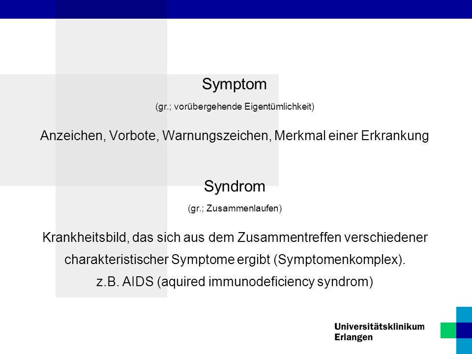 Symptom (gr.; vorübergehende Eigentümlichkeit) Anzeichen, Vorbote, Warnungszeichen, Merkmal einer Erkrankung Syndrom (gr.; Zusammenlaufen) Krankheitsb