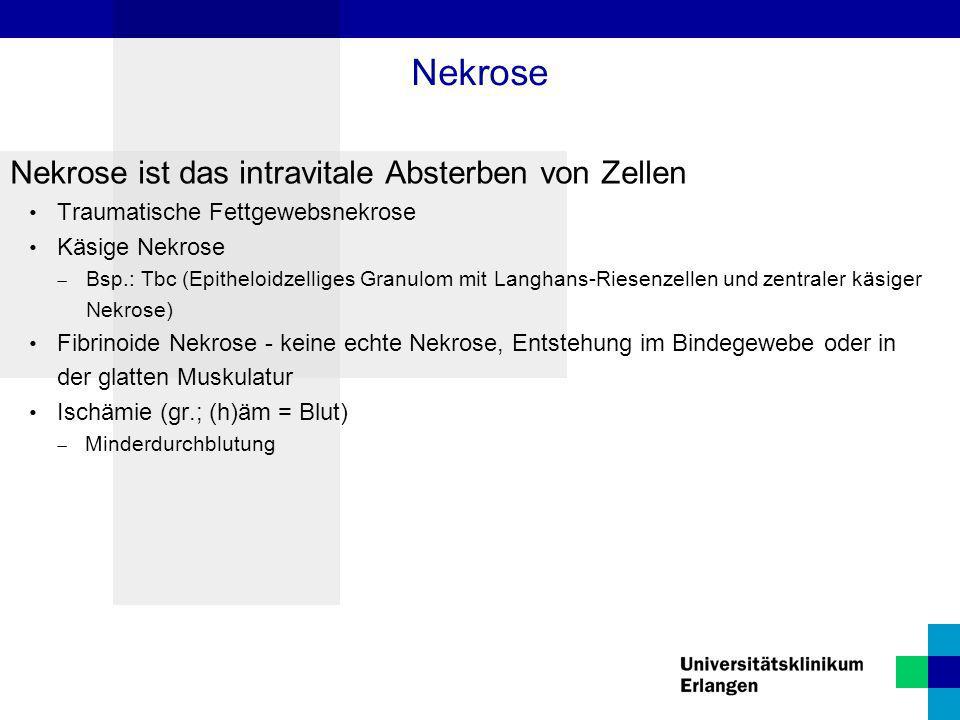 Nekrose ist das intravitale Absterben von Zellen Traumatische Fettgewebsnekrose Käsige Nekrose  Bsp.: Tbc (Epitheloidzelliges Granulom mit Langhans-R