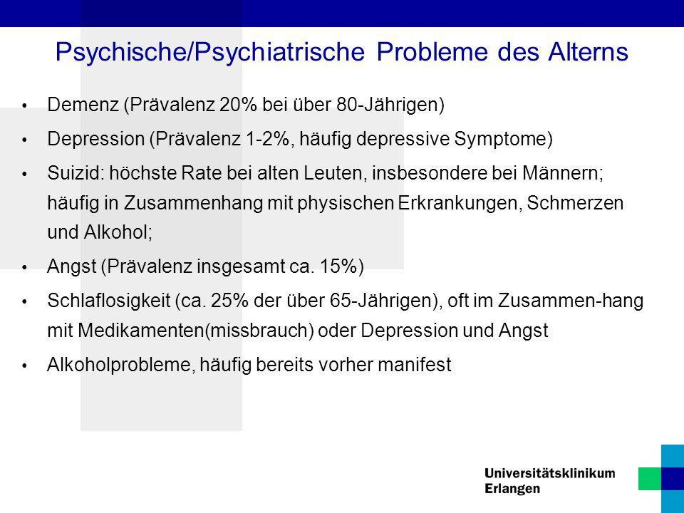 Psychische/Psychiatrische Probleme des Alterns Demenz (Prävalenz 20% bei über 80-Jährigen) Depression (Prävalenz 1-2%, häufig depressive Symptome) Sui