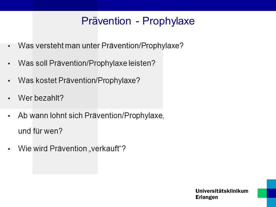 Was versteht man unter Prävention/Prophylaxe? Was soll Prävention/Prophylaxe leisten? Was kostet Prävention/Prophylaxe? Wer bezahlt? Ab wann lohnt sic