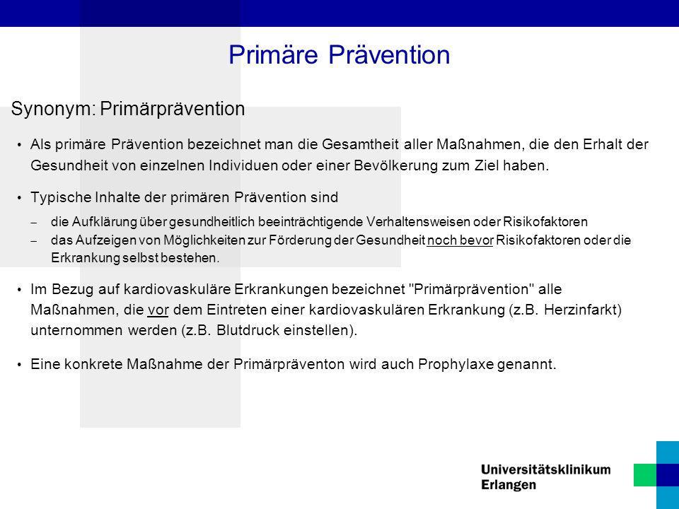 Synonym: Primärprävention Als primäre Prävention bezeichnet man die Gesamtheit aller Maßnahmen, die den Erhalt der Gesundheit von einzelnen Individuen