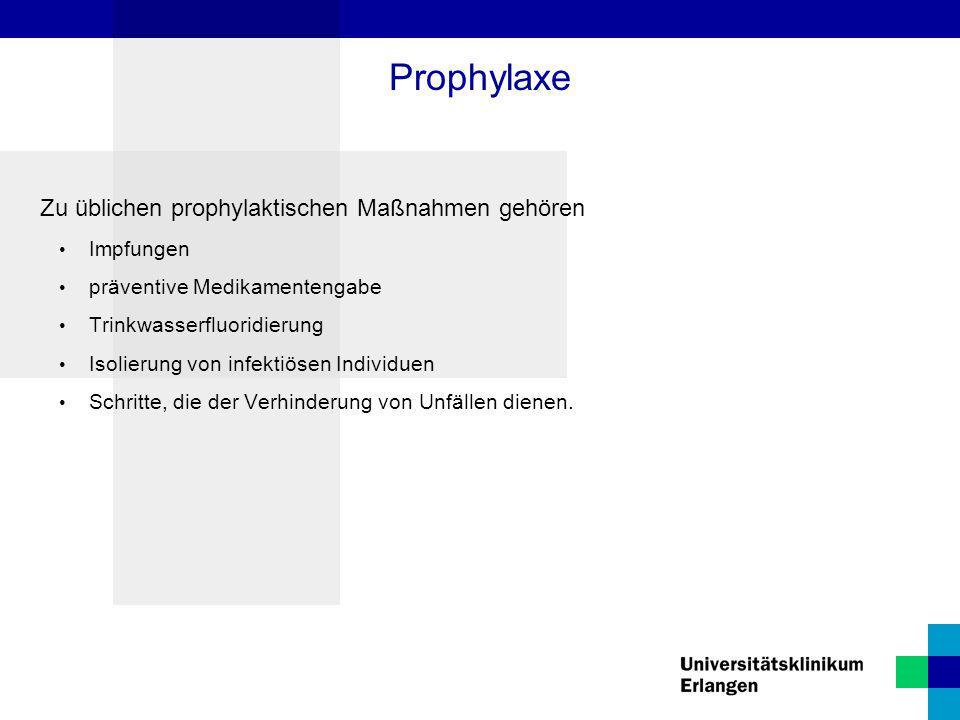Zu üblichen prophylaktischen Maßnahmen gehören Impfungen präventive Medikamentengabe Trinkwasserfluoridierung Isolierung von infektiösen Individuen Sc