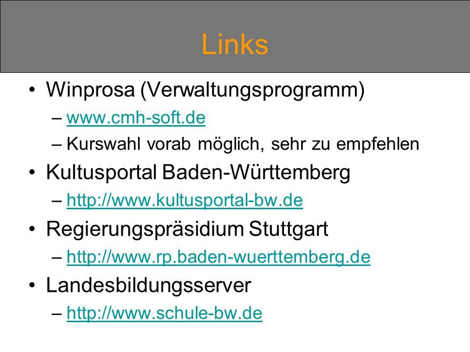 Links Winprosa (Verwaltungsprogramm) –www.cmh-soft.dewww.cmh-soft.de –Kurswahl vorab möglich, sehr zu empfehlen Kultusportal Baden-Württemberg –http://www.kultusportal-bw.dehttp://www.kultusportal-bw.de Regierungspräsidium Stuttgart –http://www.rp.baden-wuerttemberg.dehttp://www.rp.baden-wuerttemberg.de Landesbildungsserver –http://www.schule-bw.dehttp://www.schule-bw.de