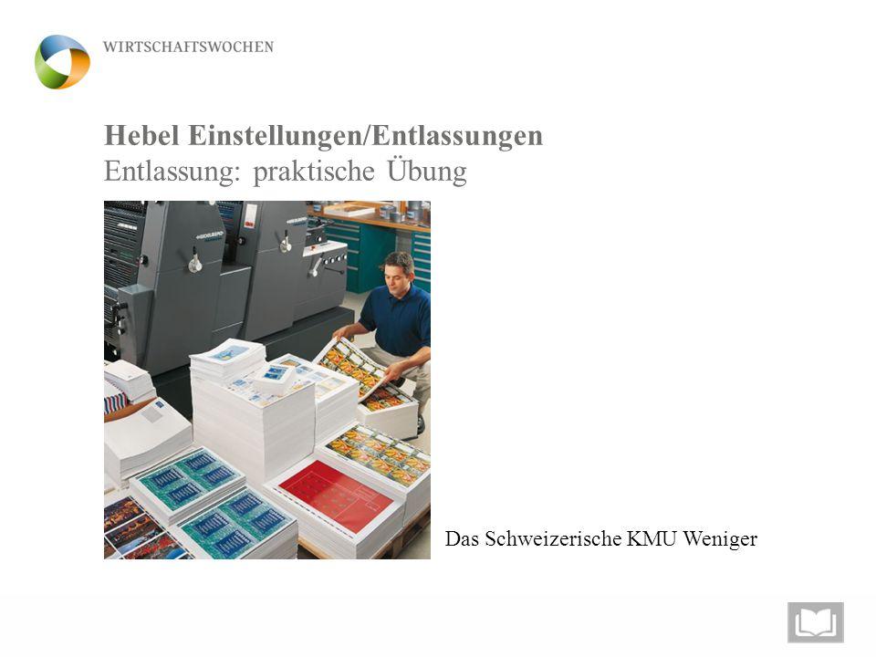 Hebel Einstellungen/Entlassungen Entlassung: praktische Übung Das Schweizerische KMU Weniger