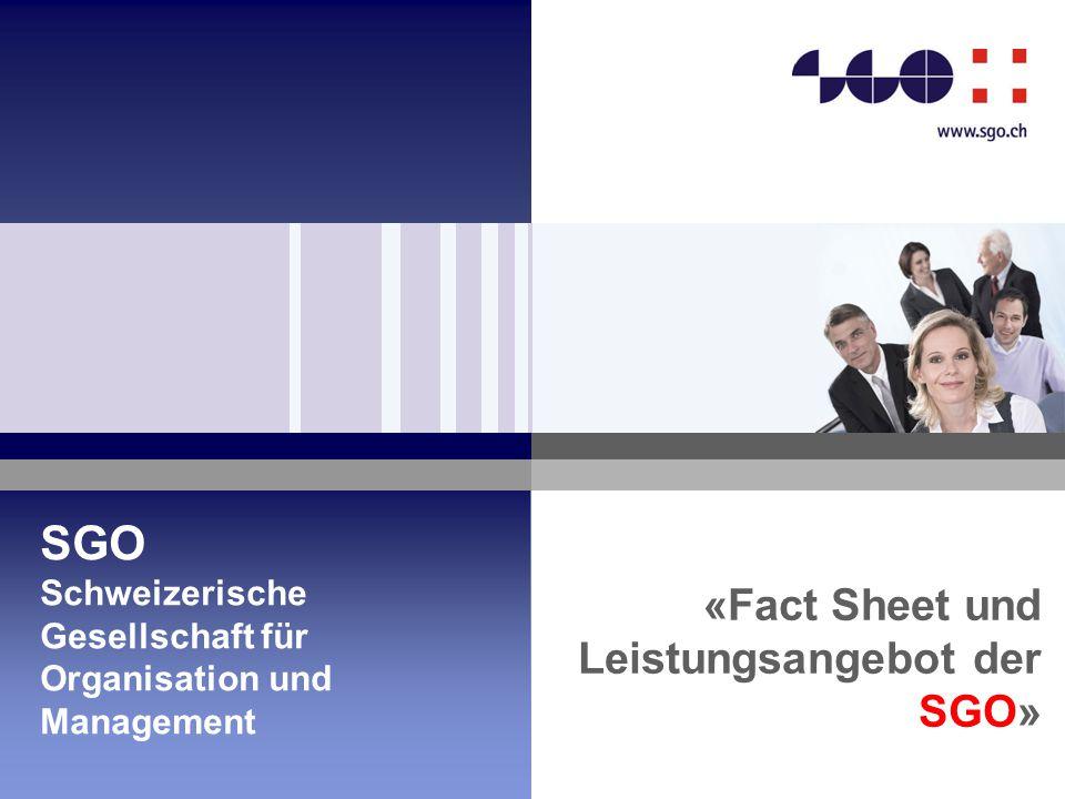 Wer ist die SGO Die SGO wurde 1967 gegründet Die SGO hat in der Schweiz 2'000 Mitglieder Die SGO betreibt nationale und internationale Netzwerke in Organisation, Management und Leadership Die SGO ist Mitherausgeber der zfo und publiziert mittels eigener Schriftenreihen (uniscope u.a.) Die SGO ist eine Community mit fachbezogenen Praxisgruppen Die SGO fördert Aus- und Weiterbildung und führt Veranstaltungen durch Die SGO ist Träger für die eidg.