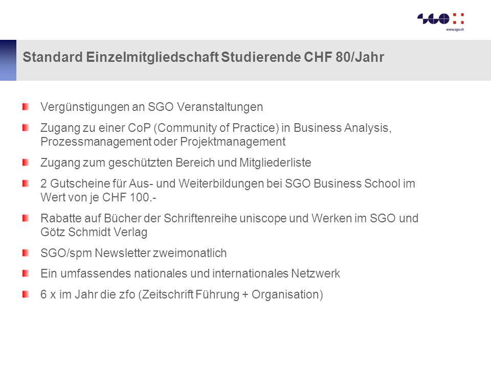 Standard Einzelmitgliedschaft Studierende CHF 80/Jahr Vergünstigungen an SGO Veranstaltungen Zugang zu einer CoP (Community of Practice) in Business A