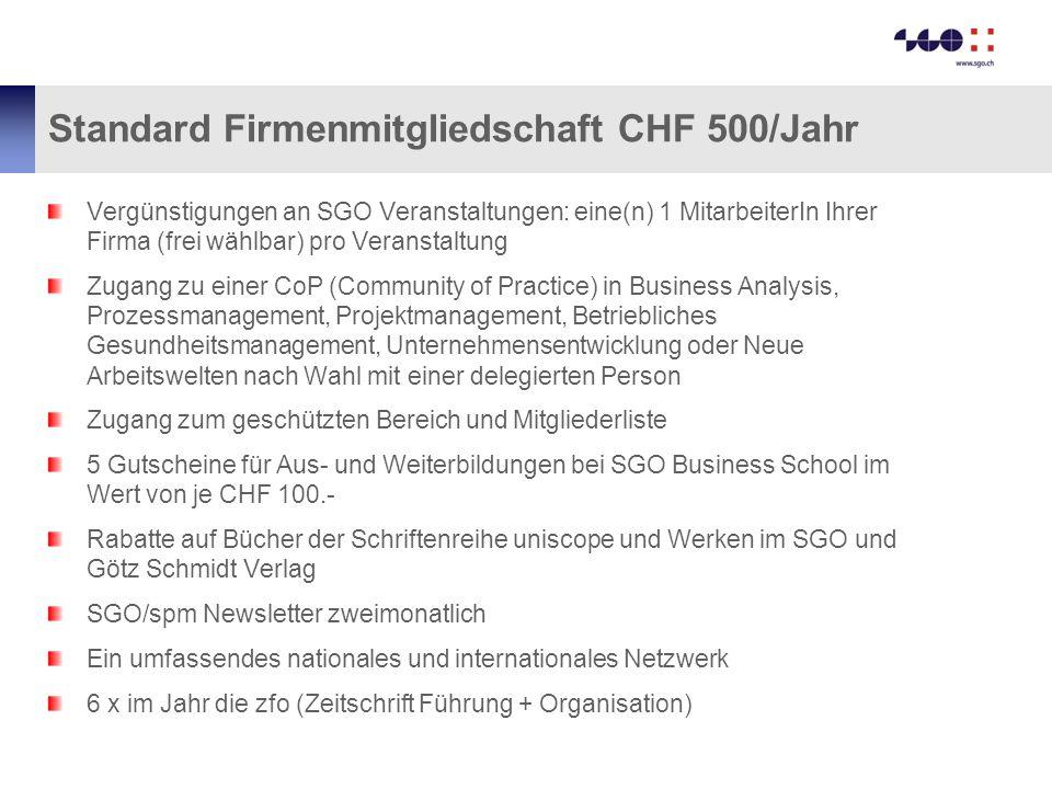 Standard Firmenmitgliedschaft CHF 500/Jahr Vergünstigungen an SGO Veranstaltungen: eine(n) 1 MitarbeiterIn Ihrer Firma (frei wählbar) pro Veranstaltun