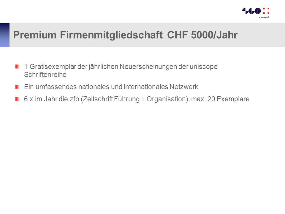 Premium Firmenmitgliedschaft CHF 5000/Jahr 1 Gratisexemplar der jährlichen Neuerscheinungen der uniscope Schriftenreihe Ein umfassendes nationales und