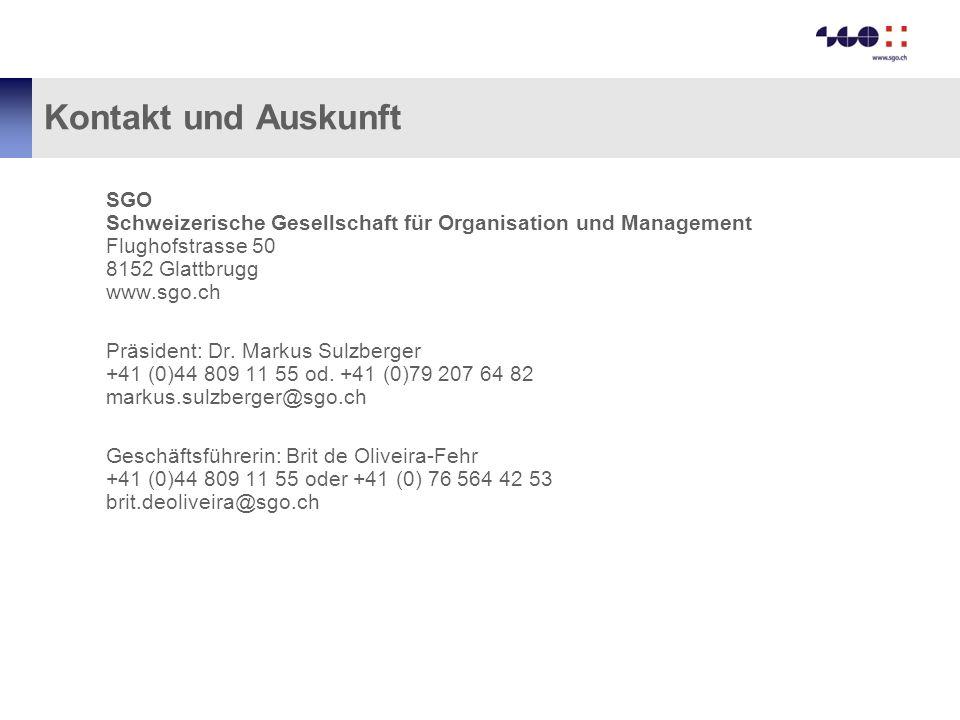Kontakt und Auskunft SGO Schweizerische Gesellschaft für Organisation und Management Flughofstrasse 50 8152 Glattbrugg www.sgo.ch Präsident: Dr. Marku
