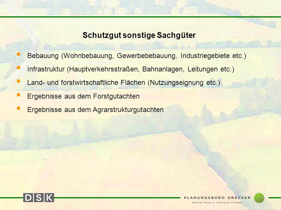 Schutzgut sonstige Sachgüter  Bebauung (Wohnbebauung, Gewerbebebauung, Industriegebiete etc.)  Infrastruktur (Hauptverkehrsstraßen, Bahnanlagen, Lei