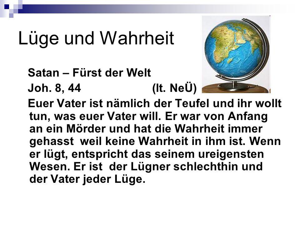 Lüge und Wahrheit Satan – Fürst der Welt Joh.8, 44 (lt.