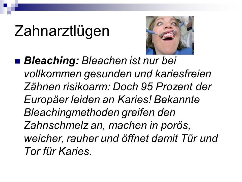 Zahnarztlügen Bleaching: Bleachen ist nur bei vollkommen gesunden und kariesfreien Zähnen risikoarm: Doch 95 Prozent der Europäer leiden an Karies.
