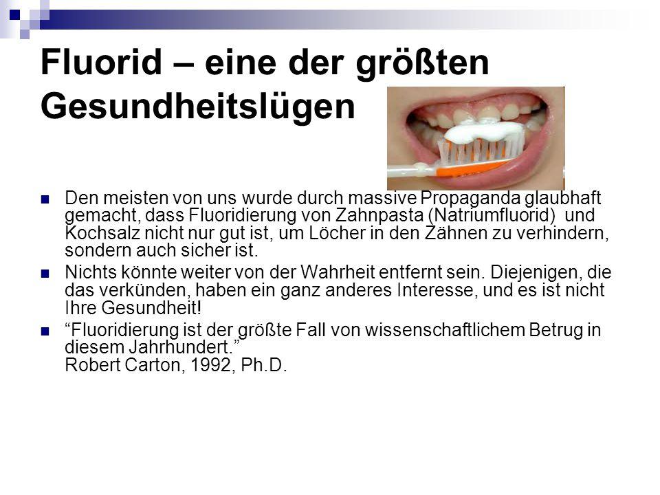 Fluorid – eine der größten Gesundheitslügen Den meisten von uns wurde durch massive Propaganda glaubhaft gemacht, dass Fluoridierung von Zahnpasta (Natriumfluorid) und Kochsalz nicht nur gut ist, um Löcher in den Zähnen zu verhindern, sondern auch sicher ist.