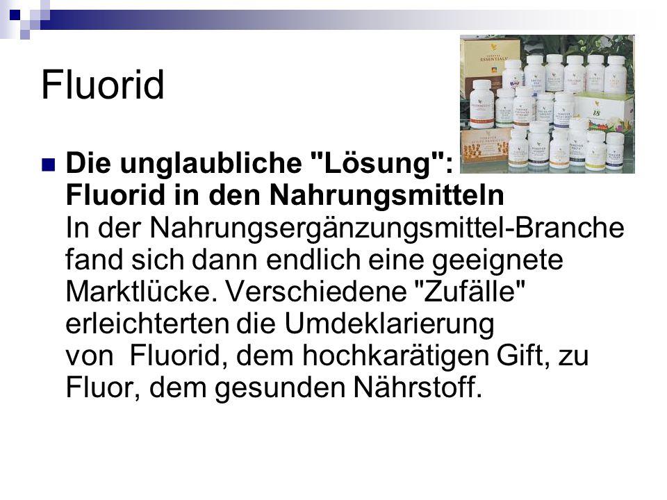 Fluorid Die unglaubliche Lösung : Fluorid in den Nahrungsmitteln In der Nahrungsergänzungsmittel-Branche fand sich dann endlich eine geeignete Marktlücke.
