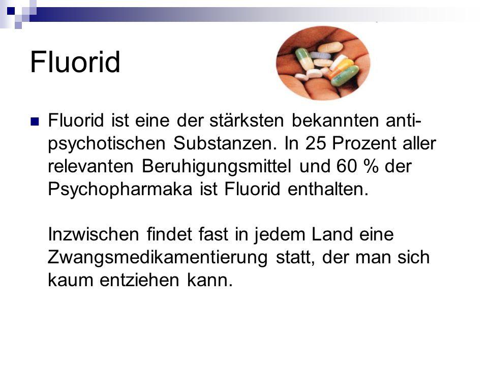 Fluorid Fluorid ist eine der stärksten bekannten anti- psychotischen Substanzen.