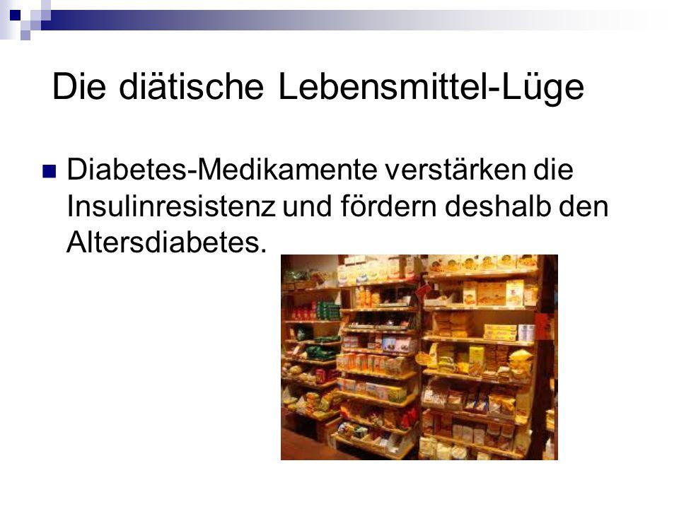 Die diätische Lebensmittel-Lüge Diabetes-Medikamente verstärken die Insulinresistenz und fördern deshalb den Altersdiabetes.
