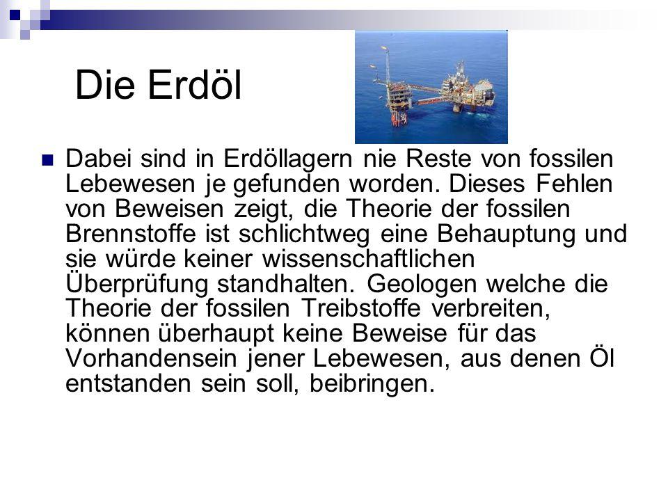 Die Erdöl Dabei sind in Erdöllagern nie Reste von fossilen Lebewesen je gefunden worden.