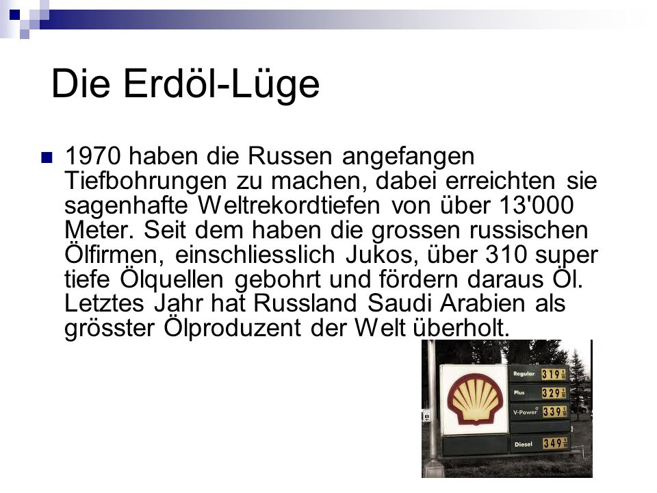Die Erdöl-Lüge 1970 haben die Russen angefangen Tiefbohrungen zu machen, dabei erreichten sie sagenhafte Weltrekordtiefen von über 13 000 Meter.