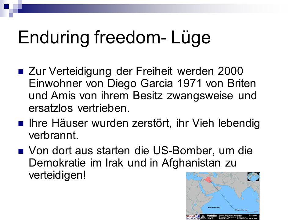 Enduring freedom- Lüge Zur Verteidigung der Freiheit werden 2000 Einwohner von Diego Garcia 1971 von Briten und Amis von ihrem Besitz zwangsweise und ersatzlos vertrieben.