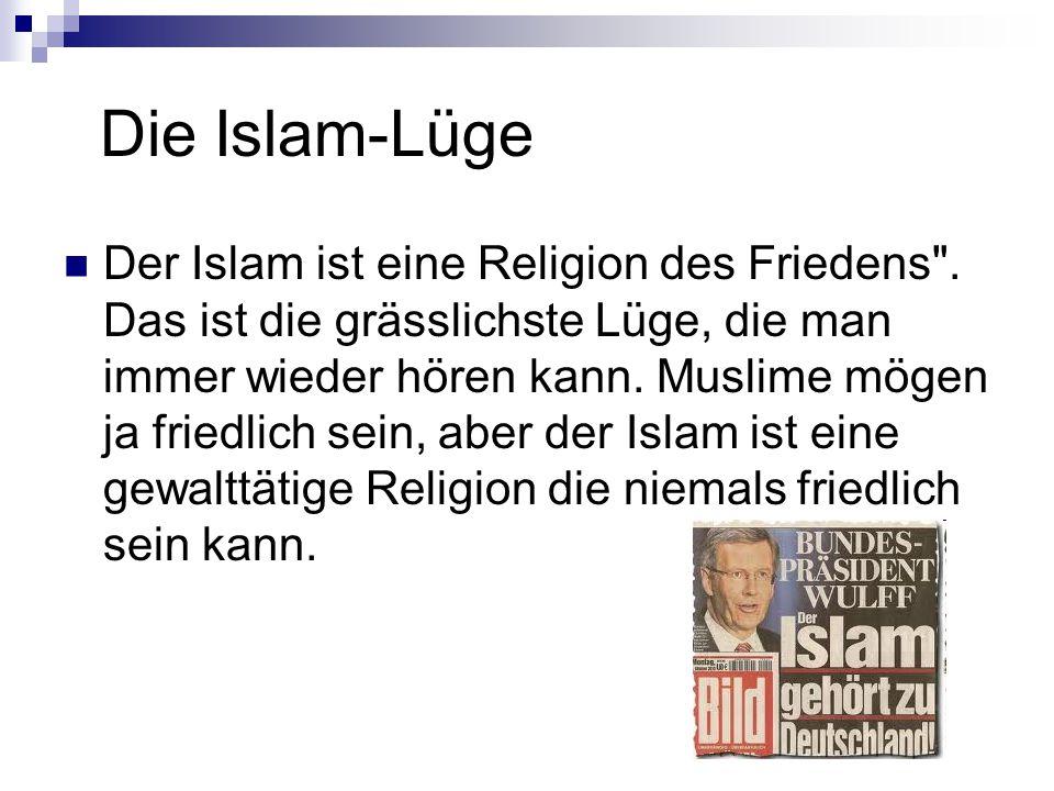 Die Islam-Lüge Der Islam ist eine Religion des Friedens .