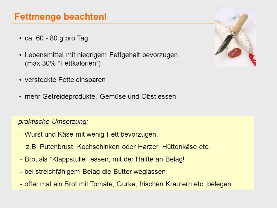 100 g Leberwurst 41 g 100 g Bratwurst 35 g 100 g Schweinekotelett 19 g 100 g Emmentaler / Gouda ca.