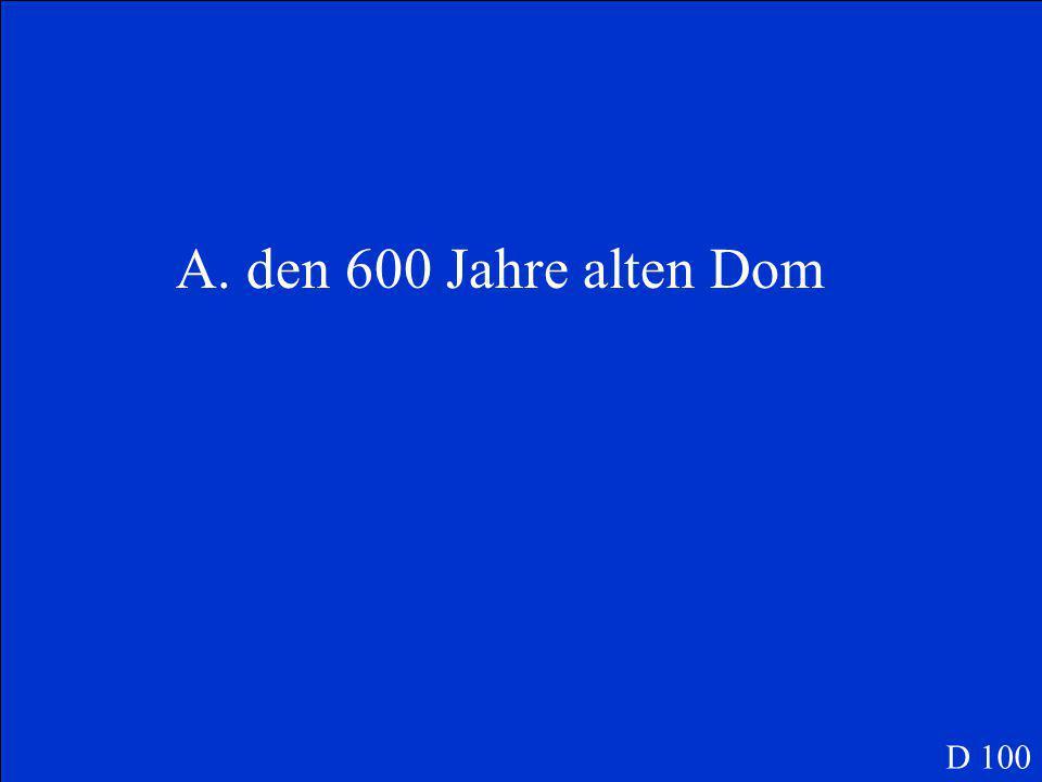 Köln ist berühmt für…. A.den 600 Jahre alten Dom B.Wurst C.Schokolade D 100
