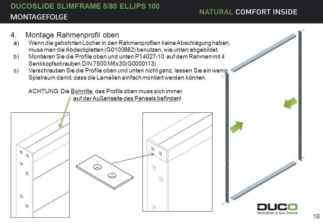 DUCOSLIDE SLIMFRAME 5/80 ELLIPS 100 10 4.Montage Rahmenprofil oben a)Wenn die gebohrten Löcher in den Rahmenprofilen keine Abschrägung haben, muss man