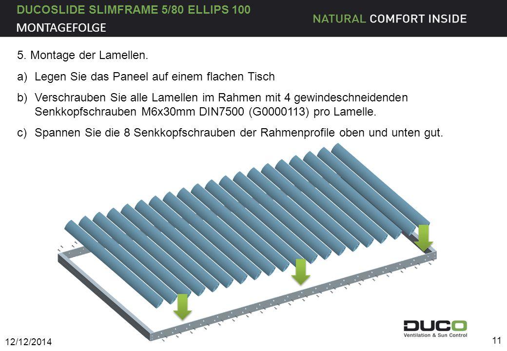DUCOSLIDE SLIMFRAME 5/80 ELLIPS 100 12/12/2014 11 MONTAGEFOLGE 5. Montage der Lamellen. a)Legen Sie das Paneel auf einem flachen Tisch b)Verschrauben