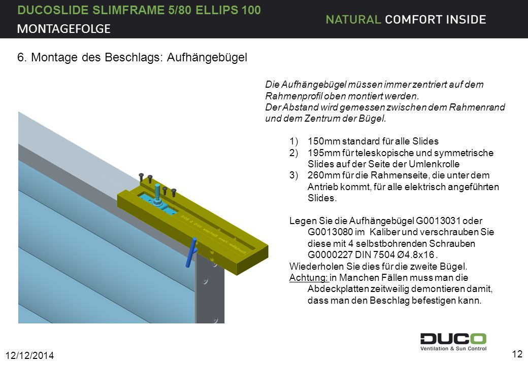 DUCOSLIDE SLIMFRAME 5/80 ELLIPS 100 12/12/2014 12 MONTAGEFOLGE Die Aufhängebügel müssen immer zentriert auf dem Rahmenprofil oben montiert werden. Der
