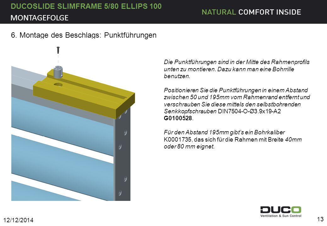 DUCOSLIDE SLIMFRAME 5/80 ELLIPS 100 12/12/2014 13 MONTAGEFOLGE Die Punktführungen sind in der Mitte des Rahmenprofils unten zu montieren. Dazu kann ma