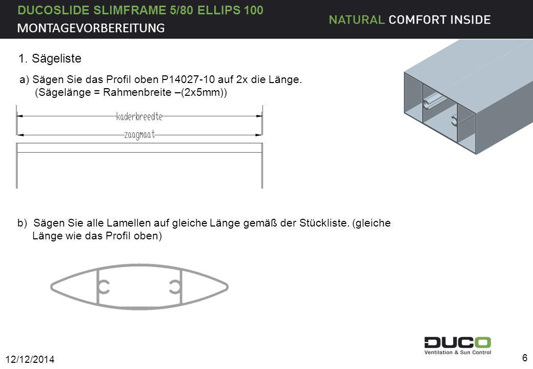 DUCOSLIDE SLIMFRAME 5/80 ELLIPS 100 1. Sägeliste a) Sägen Sie das Profil oben P14027-10 auf 2x die Länge. (Sägelänge = Rahmenbreite –(2x5mm)) 12/12/20